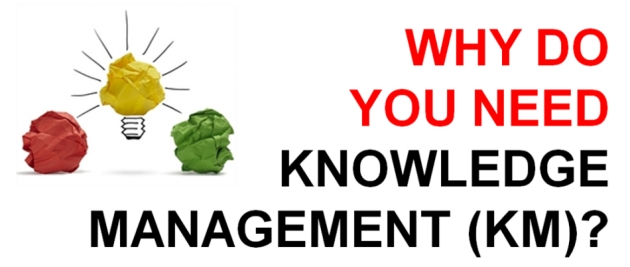 Why do you need Knowledge Management (KM)?